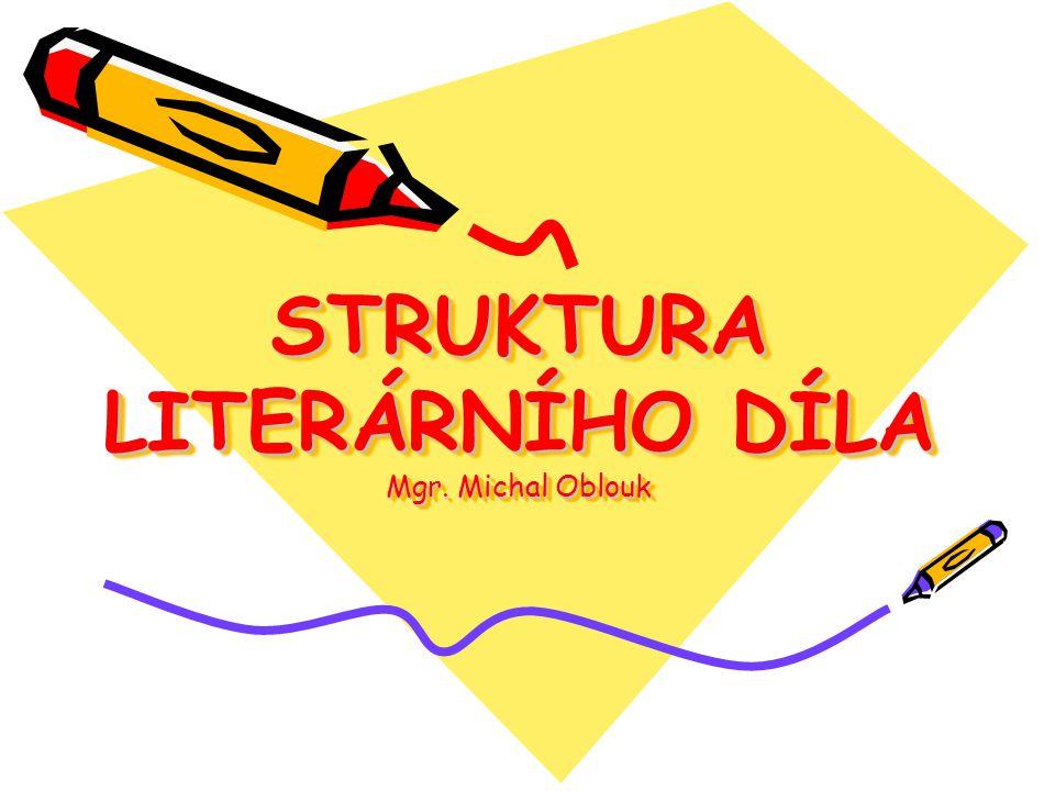 STRUKTURA LITERÁRNÍHO DÍLA Mgr. Michal Oblouk