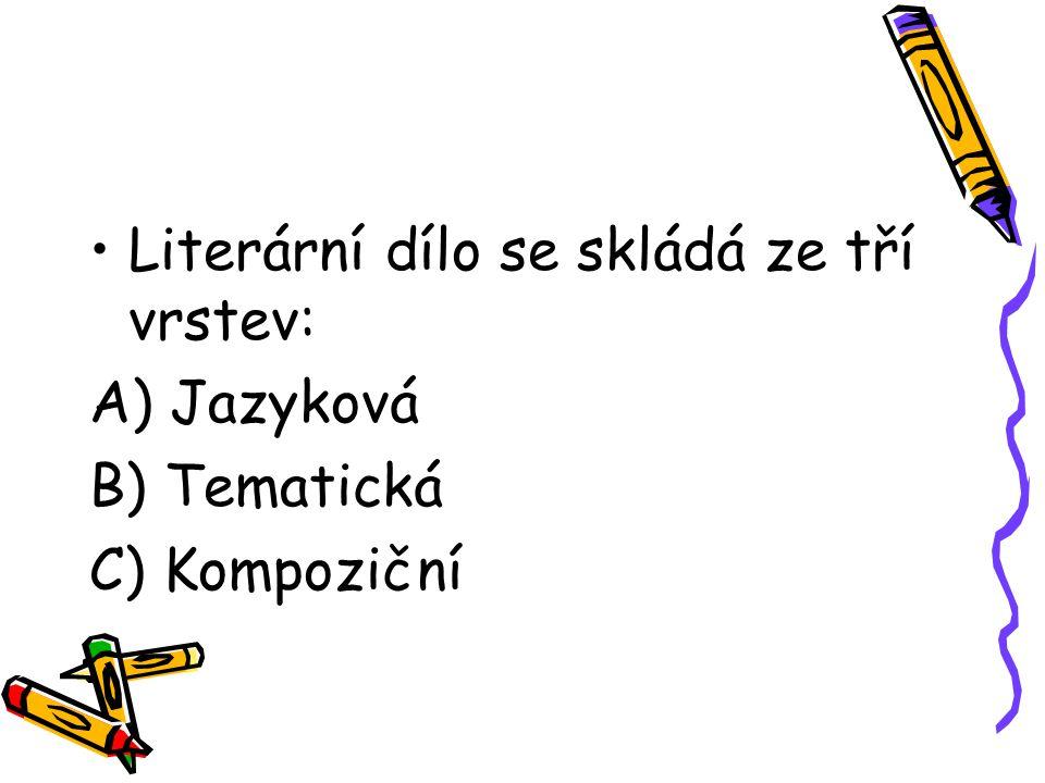 Literární dílo se skládá ze tří vrstev: A) Jazyková B) Tematická C) Kompoziční