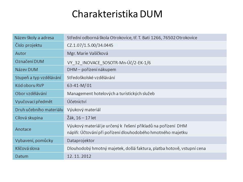 Charakteristika DUM 1 Název školy a adresaStřední odborná škola Otrokovice, tř. T. Bati 1266, 76502 Otrokovice Číslo projektuCZ.1.07/1.5.00/34.0445 /1