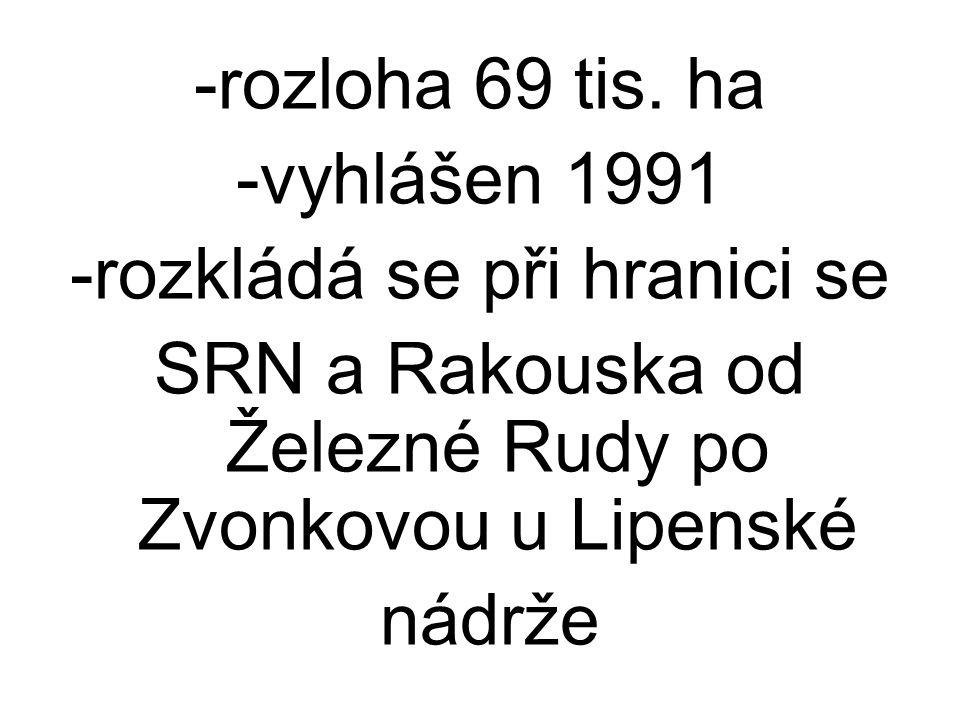 -rozloha 69 tis. ha -vyhlášen 1991 -rozkládá se při hranici se SRN a Rakouska od Železné Rudy po Zvonkovou u Lipenské nádrže