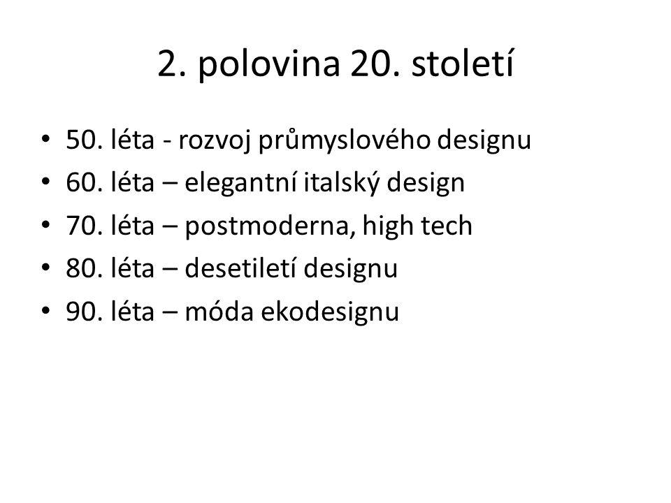 2. polovina 20. století 50. léta - rozvoj průmyslového designu 60. léta – elegantní italský design 70. léta – postmoderna, high tech 80. léta – deseti
