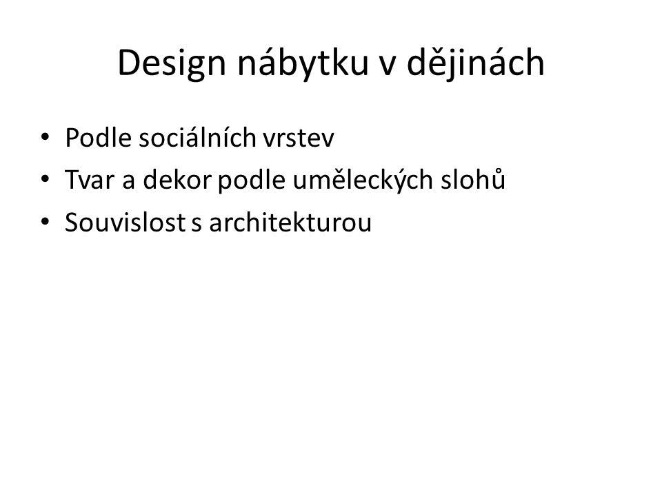 Design nábytku v dějinách Podle sociálních vrstev Tvar a dekor podle uměleckých slohů Souvislost s architekturou