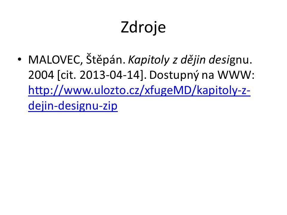 Zdroje MALOVEC, Štěpán. Kapitoly z dějin designu. 2004 [cit. 2013-04-14]. Dostupný na WWW: http://www.ulozto.cz/xfugeMD/kapitoly-z- dejin-designu-zip