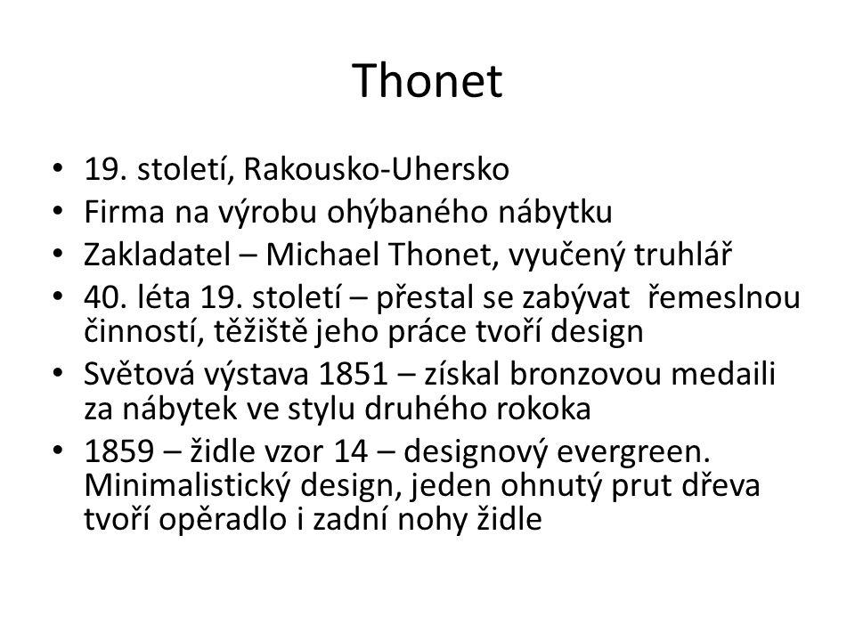 Thonet 19. století, Rakousko-Uhersko Firma na výrobu ohýbaného nábytku Zakladatel – Michael Thonet, vyučený truhlář 40. léta 19. století – přestal se