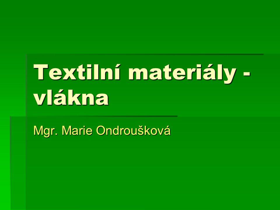 Textilní materiály - vlákna Mgr. Marie Ondroušková