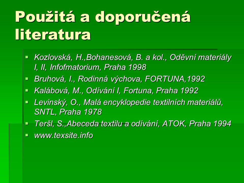 Použitá a doporučená literatura  Kozlovská, H.,Bohanesová, B. a kol., Oděvní materiály I, II, Infofmatorium, Praha 1998  Bruhová, I., Rodinná výchov