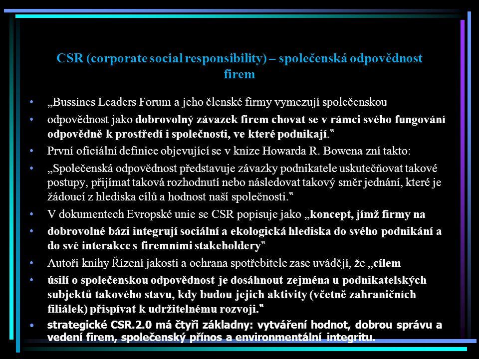 """CSR (corporate social responsibility) – společenská odpovědnost firem """"Bussines Leaders Forum a jeho členské firmy vymezují společenskou odpovědnost j"""