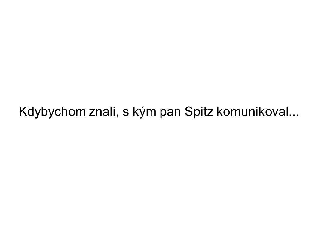 Kdybychom znali, s kým pan Spitz komunikoval...