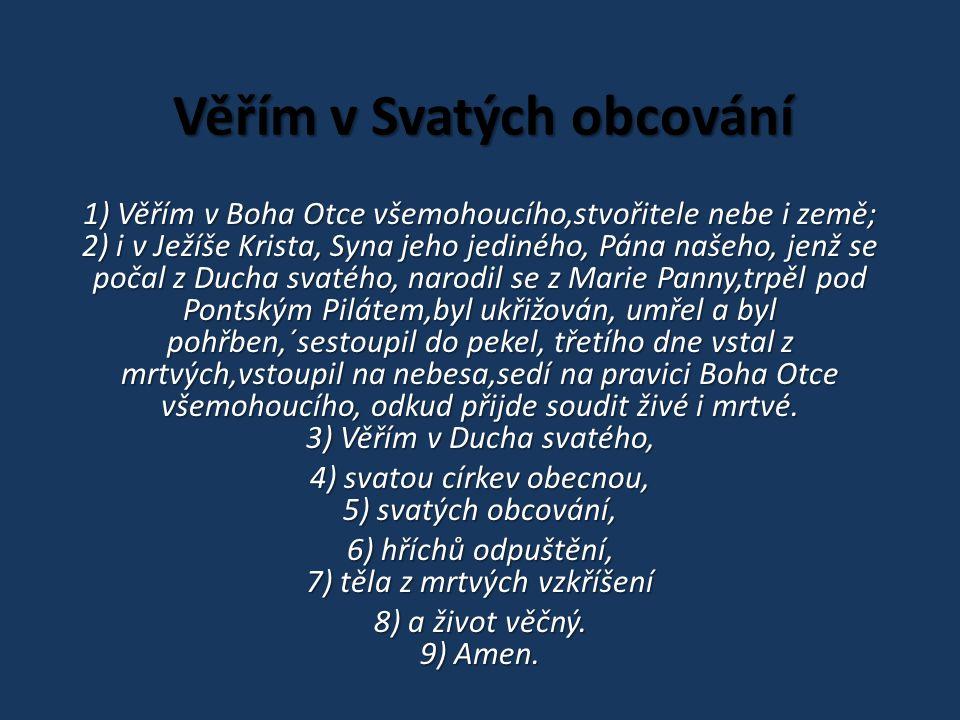 Věřím v Svatých obcování Z minula: 1)Víra - mluvení 2)Víra - skutek 3)Víra - vidění 4) Víra - odvaha
