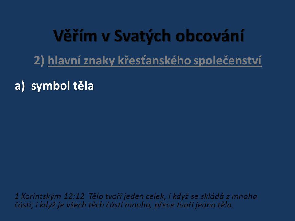Věřím v Svatých obcování 2) hlavní znaky křesťanského společenství a)symbol těla b)vzájemná blízkost Přísloví 27:17 Železo se brousí železem, tak přítel brousí svého přítele.