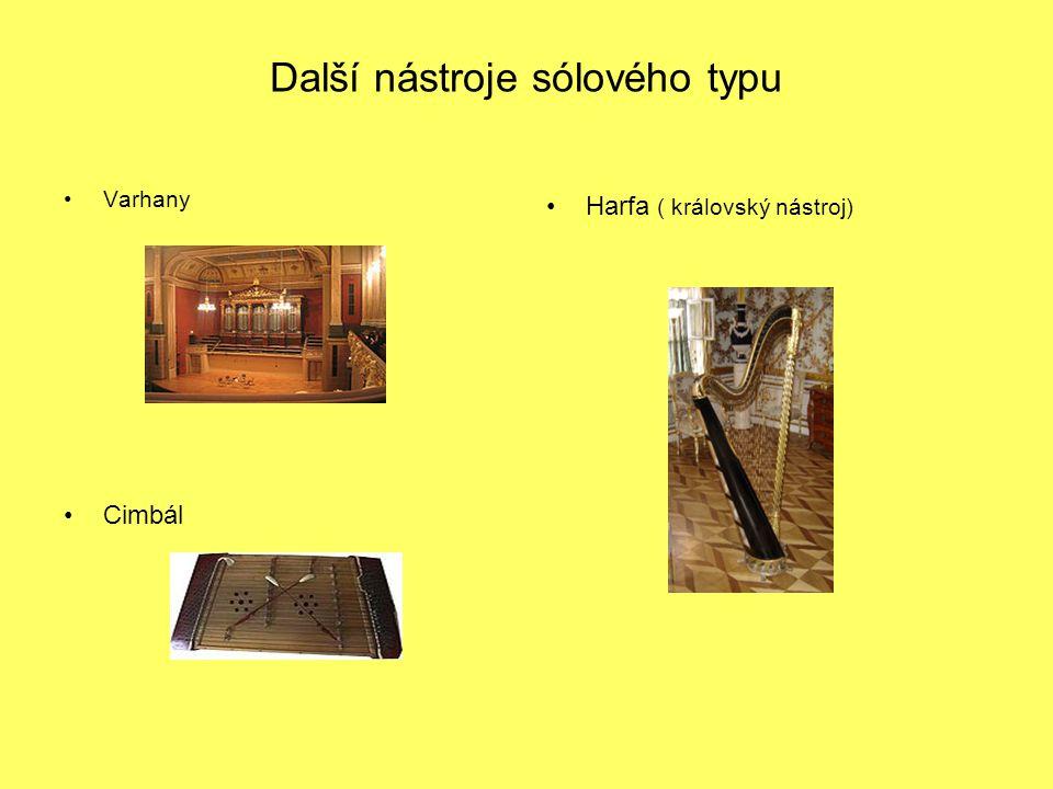 Další nástroje sólového typu Varhany Cimbál Harfa ( královský nástroj)