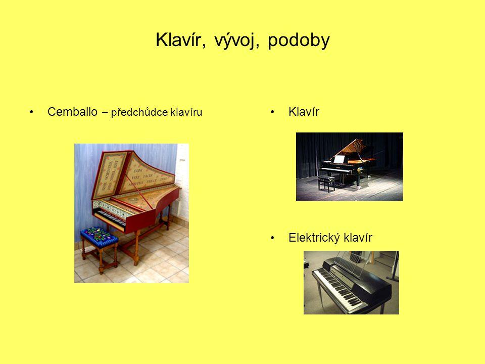 Klavír, vývoj, podoby Cemballo – předchůdce klavíru Klavír Elektrický klavír