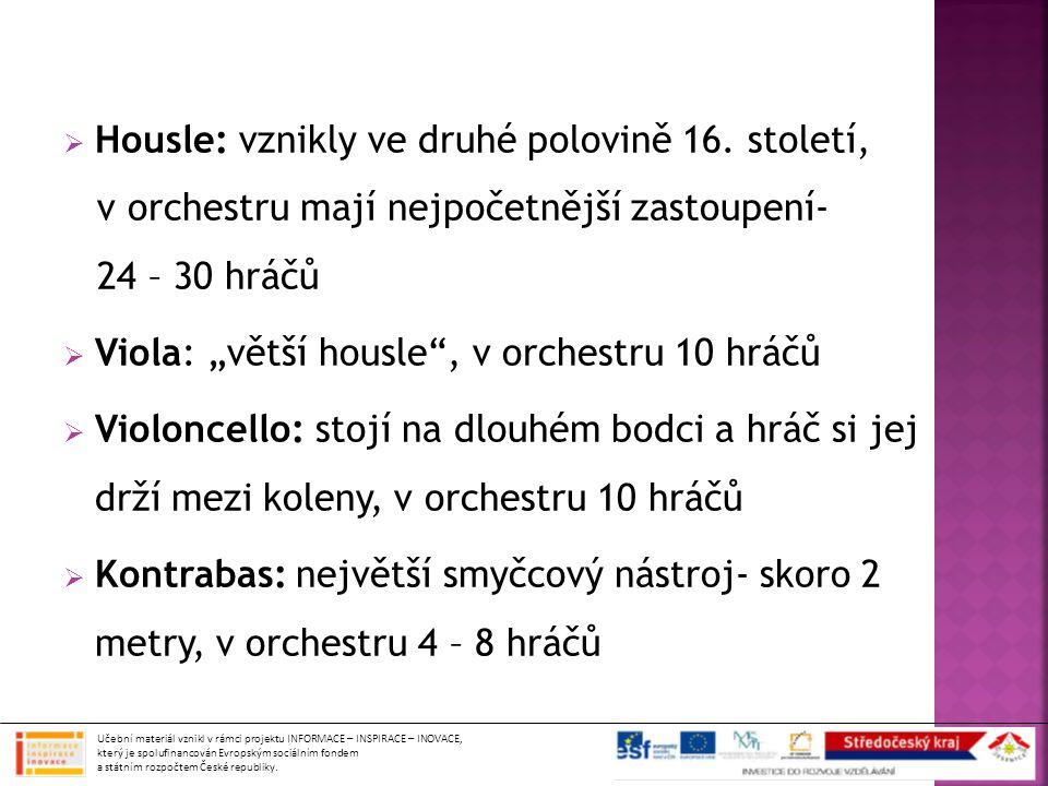 """ Housle: vznikly ve druhé polovině 16. století, v orchestru mají nejpočetnější zastoupení- 24 – 30 hráčů  Viola: """"větší housle"""", v orchestru 10 hráč"""