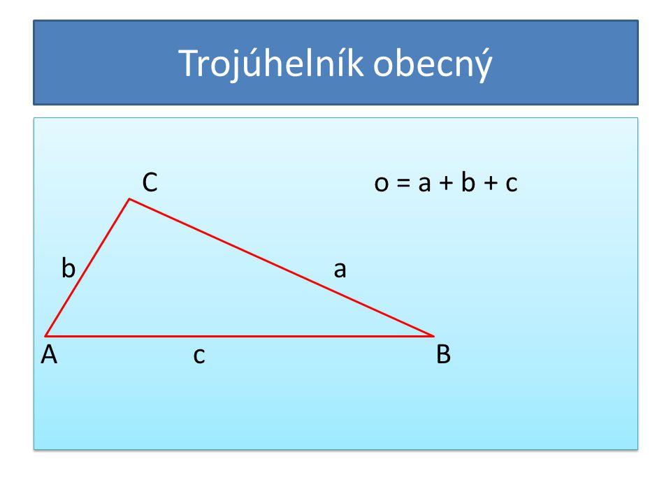 Trojúhelník pravoúhlý C o = a + b + c b a A c B C o = a + b + c b a A c B
