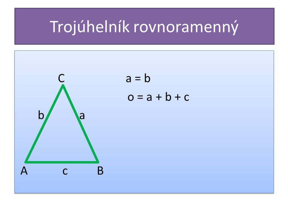 Trojúhelník rovnoramenný C a = b o = a + b + c b a A c B C a = b o = a + b + c b a A c B