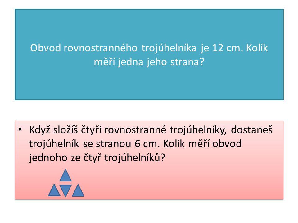 Obvod rovnostranného trojúhelníka je 12 cm. Kolik měří jedna jeho strana.