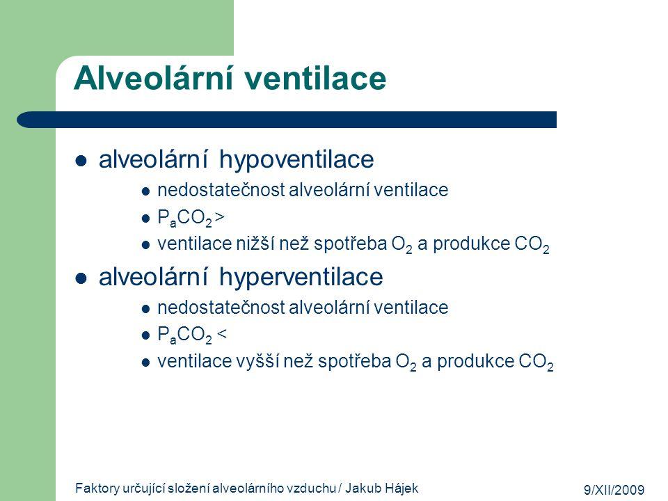 9/XII/2009 Faktory určující složení alveolárního vzduchu / Jakub Hájek Alveolární ventilace alveolární hypoventilace nedostatečnost alveolární ventila