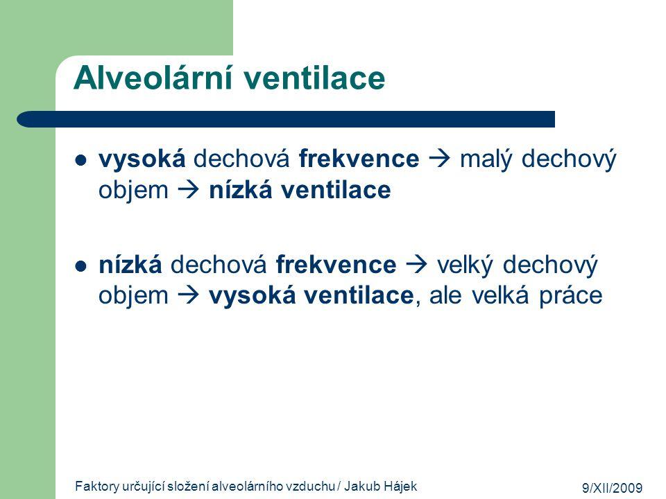 9/XII/2009 Faktory určující složení alveolárního vzduchu / Jakub Hájek Alveolární ventilace vysoká dechová frekvence  malý dechový objem  nízká vent