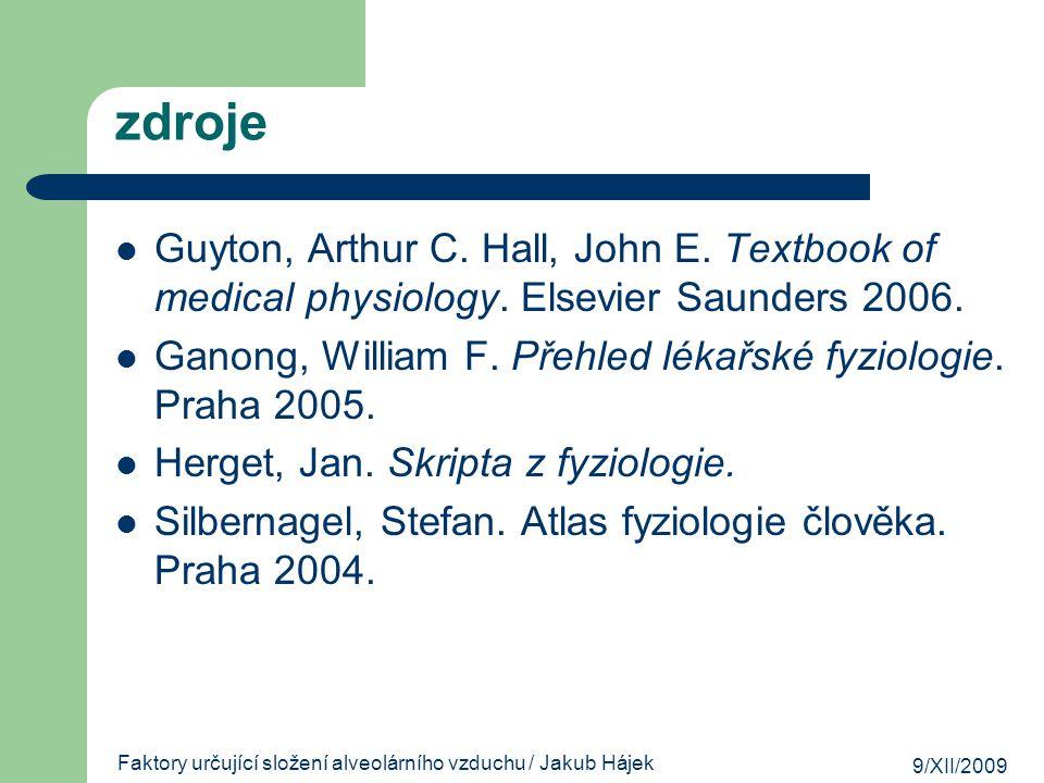 9/XII/2009 Faktory určující složení alveolárního vzduchu / Jakub Hájek zdroje Guyton, Arthur C. Hall, John E. Textbook of medical physiology. Elsevier