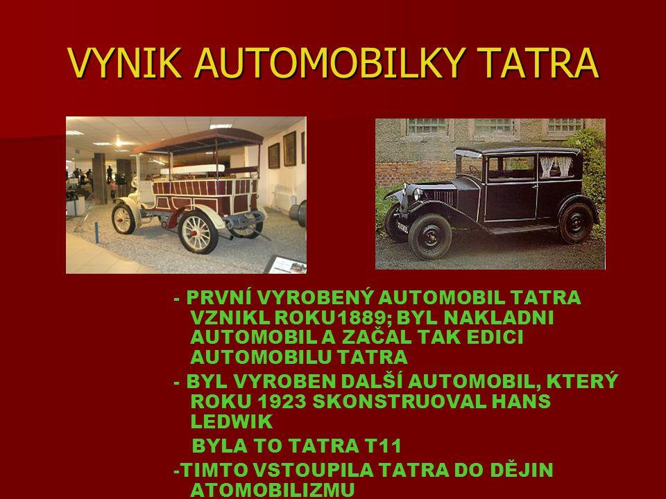 TATRA AUTOMOBIL TATRA AUTOMOBIL - -TATRA VZNIK -TATRA T 11 - -TATRA T77 - T 603 -TATRA T 603 - -TATRA T 613 - -POSLEDNÍ TATRA T 700 -OTÁZKY K TÉMATU