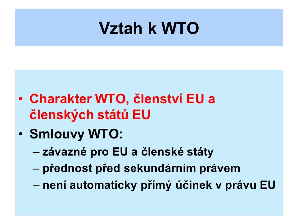 Vztah k WTO Charakter WTO, členství EU a členských států EU Smlouvy WTO: –závazné pro EU a členské státy –přednost před sekundárním právem –není automaticky přímý účinek v právu EU