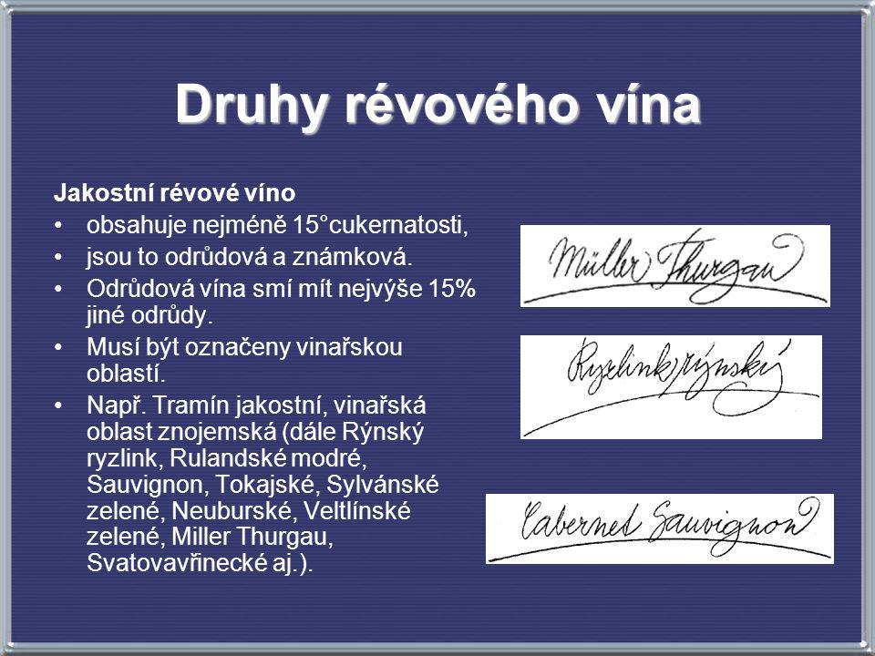 Druhy révového vína Jakostní révové víno obsahuje nejméně 15°cukernatosti, jsou to odrůdová a známková. Odrůdová vína smí mít nejvýše 15% jiné odrůdy.