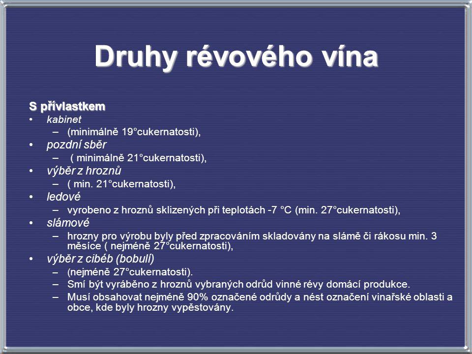 Druhy révového vína S přívlastkem kabinet –(minimálně 19°cukernatosti), pozdní sběr – ( minimálně 21°cukernatosti), výběr z hroznů –( min.