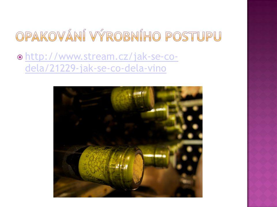  http://www.stream.cz/jak-se-co- dela/21229-jak-se-co-dela-vino http://www.stream.cz/jak-se-co- dela/21229-jak-se-co-dela-vino