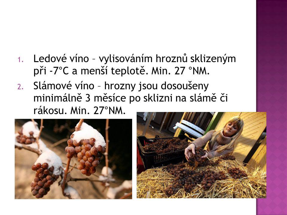 1. Ledové víno – vylisováním hroznů sklizeným při -7°C a menší teplotě. Min. 27 °NM. 2. Slámové víno – hrozny jsou dosoušeny minimálně 3 měsíce po skl