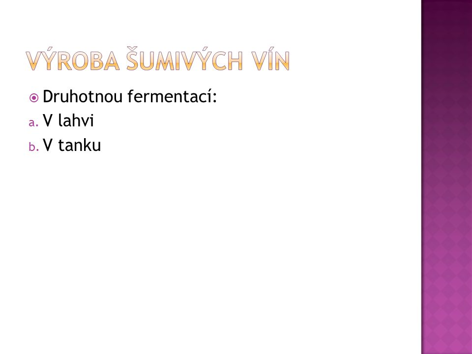  Druhotnou fermentací: a. V lahvi b. V tanku