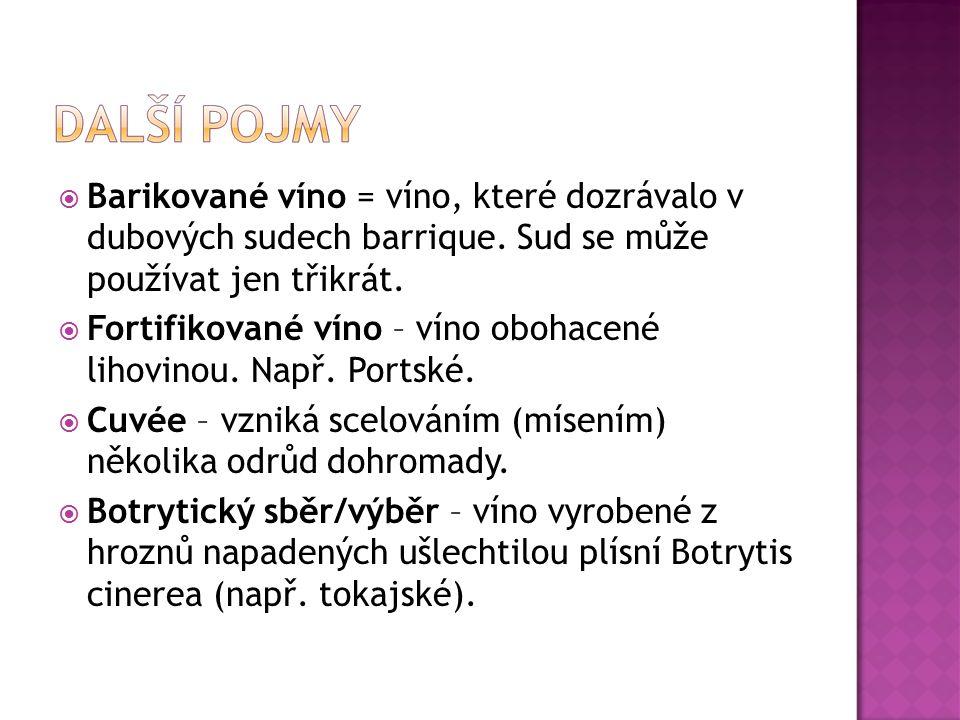  Barikované víno = víno, které dozrávalo v dubových sudech barrique. Sud se může používat jen třikrát.  Fortifikované víno – víno obohacené lihovino