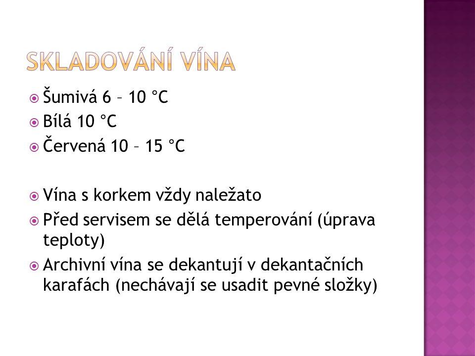  Šumivá 6 – 10 °C  Bílá 10 °C  Červená 10 – 15 °C  Vína s korkem vždy naležato  Před servisem se dělá temperování (úprava teploty)  Archivní vín