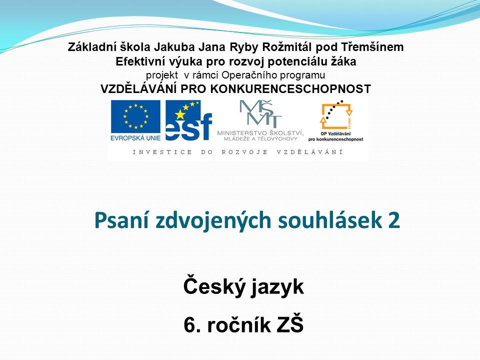 Psaní zdvojených souhlásek 2 6.ročník ZŠ Použitý software: držitel licence - ZŠ J.