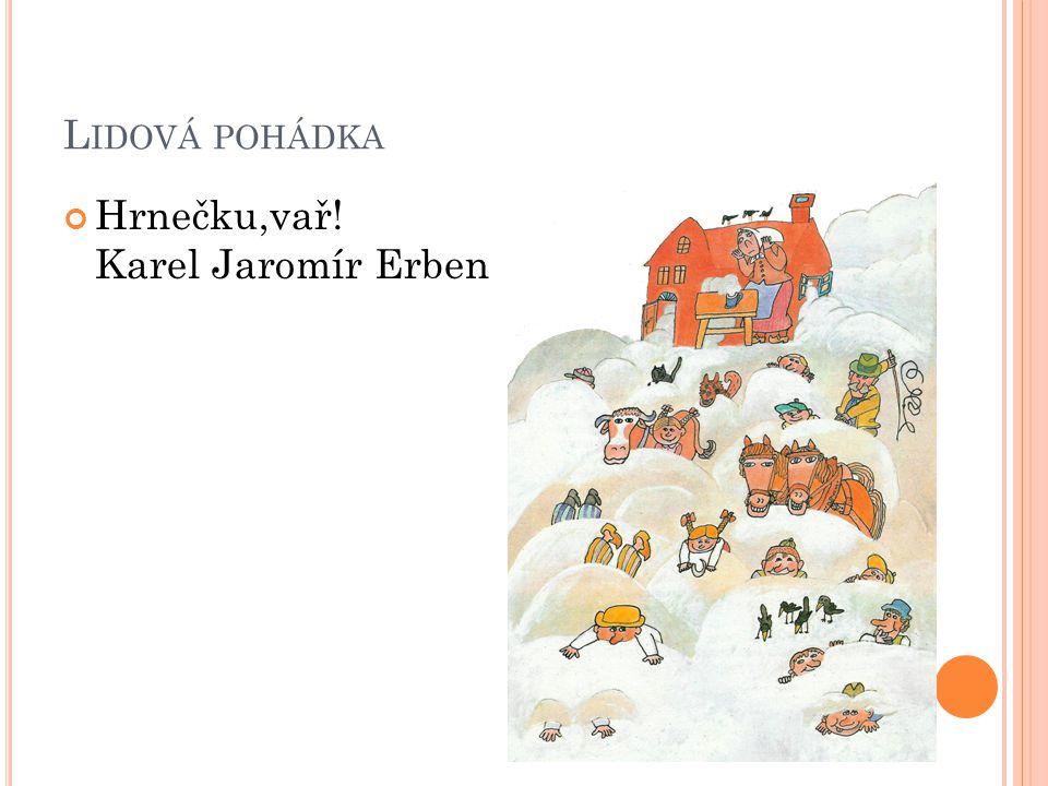 L IDOVÁ POHÁDKA Hrnečku,vař! Karel Jaromír Erben