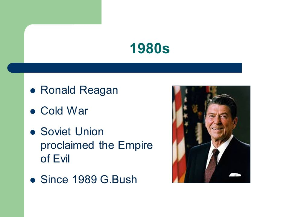 1980s Ronald Reagan Cold War Soviet Union proclaimed the Empire of Evil Since 1989 G.Bush
