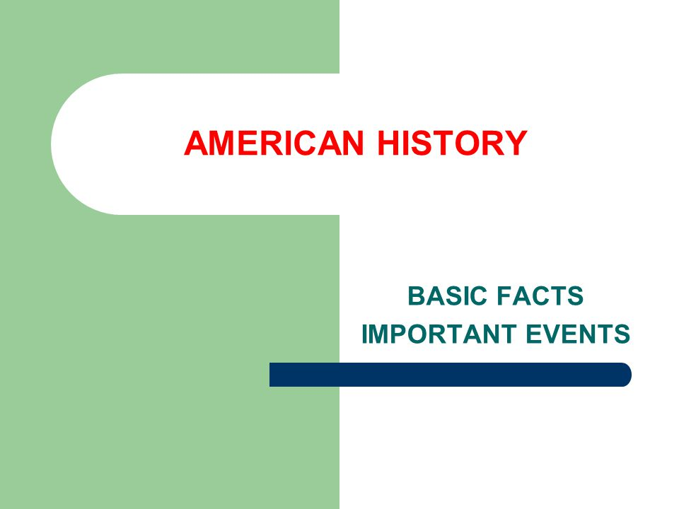 AMERICAN HISTORY BASIC FACTS IMPORTANT EVENTS