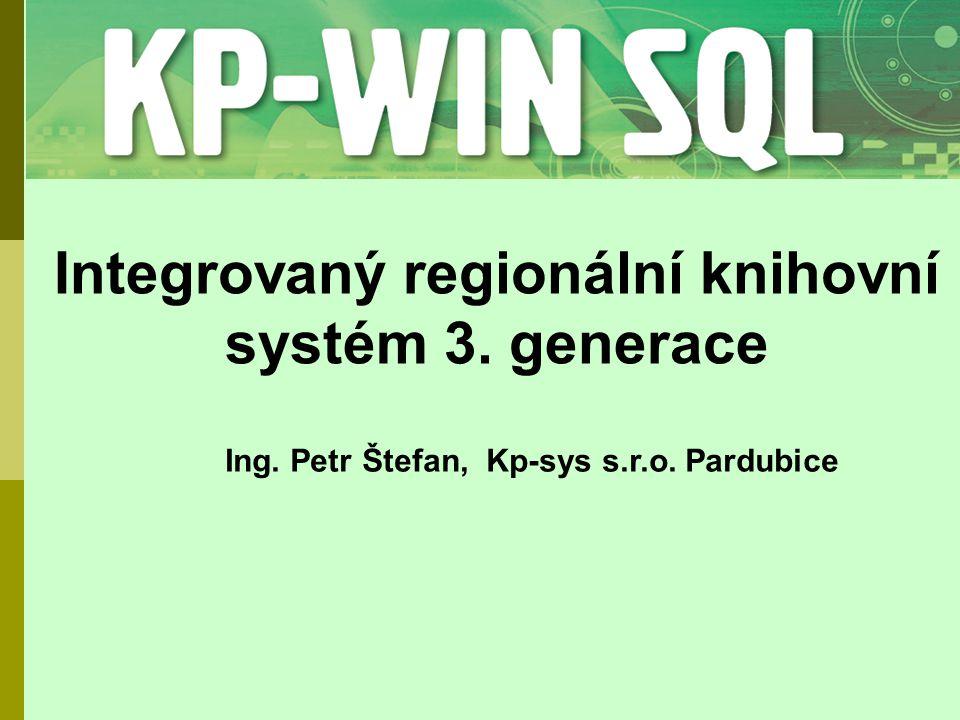 Integrovaný regionální knihovní systém 3. generace Ing. Petr Štefan, Kp-sys s.r.o. Pardubice