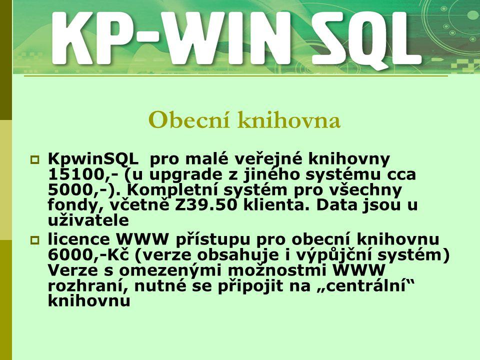 Obecní knihovna  KpwinSQL pro malé veřejné knihovny 15100,- (u upgrade z jiného systému cca 5000,-). Kompletní systém pro všechny fondy, včetně Z39.5
