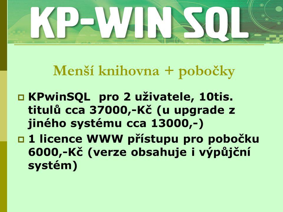 Menší knihovna + pobočky  KPwinSQL pro 2 uživatele, 10tis. titulů cca 37000,-Kč (u upgrade z jiného systému cca 13000,-)  1 licence WWW přístupu pro