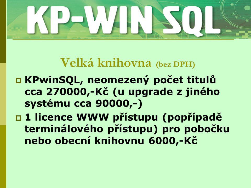 Velká knihovna (bez DPH)  KPwinSQL, neomezený počet titulů cca 270000,-Kč (u upgrade z jiného systému cca 90000,-)  1 licence WWW přístupu (popřípad