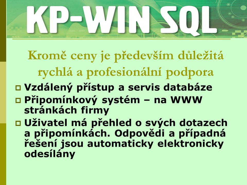 Kromě ceny je především důležitá rychlá a profesionální podpora  Vzdálený přístup a servis databáze  Připomínkový systém – na WWW stránkách firmy 