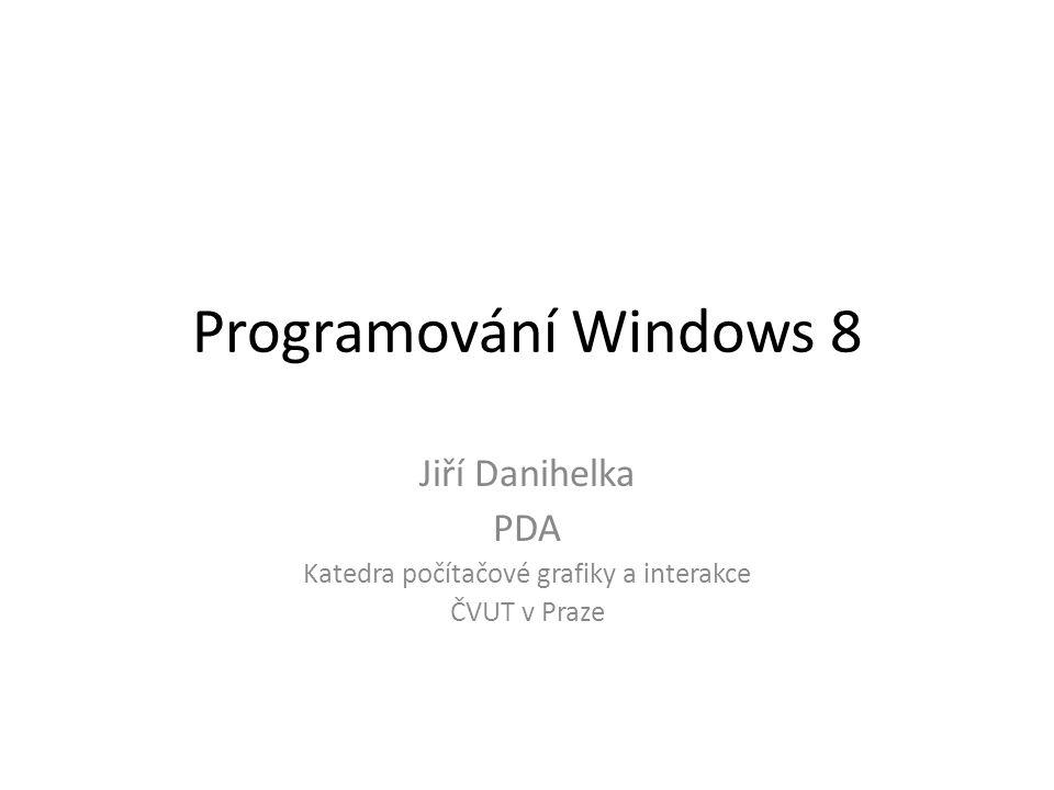 Programování Windows 8 Jiří Danihelka PDA Katedra počítačové grafiky a interakce ČVUT v Praze