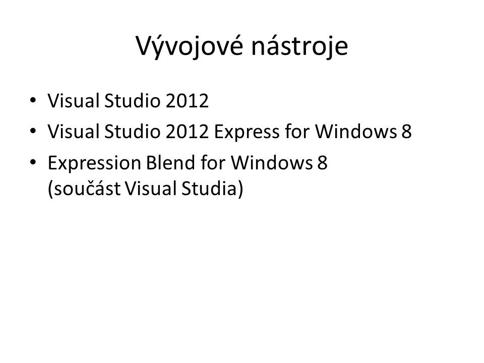 Vývojové nástroje Visual Studio 2012 Visual Studio 2012 Express for Windows 8 Expression Blend for Windows 8 (součást Visual Studia)