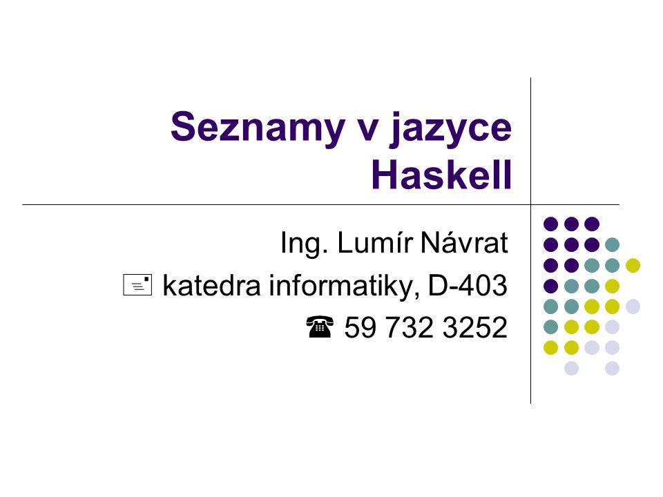 Seznamy v jazyce Haskell Ing. Lumír Návrat  katedra informatiky, D-403  59 732 3252