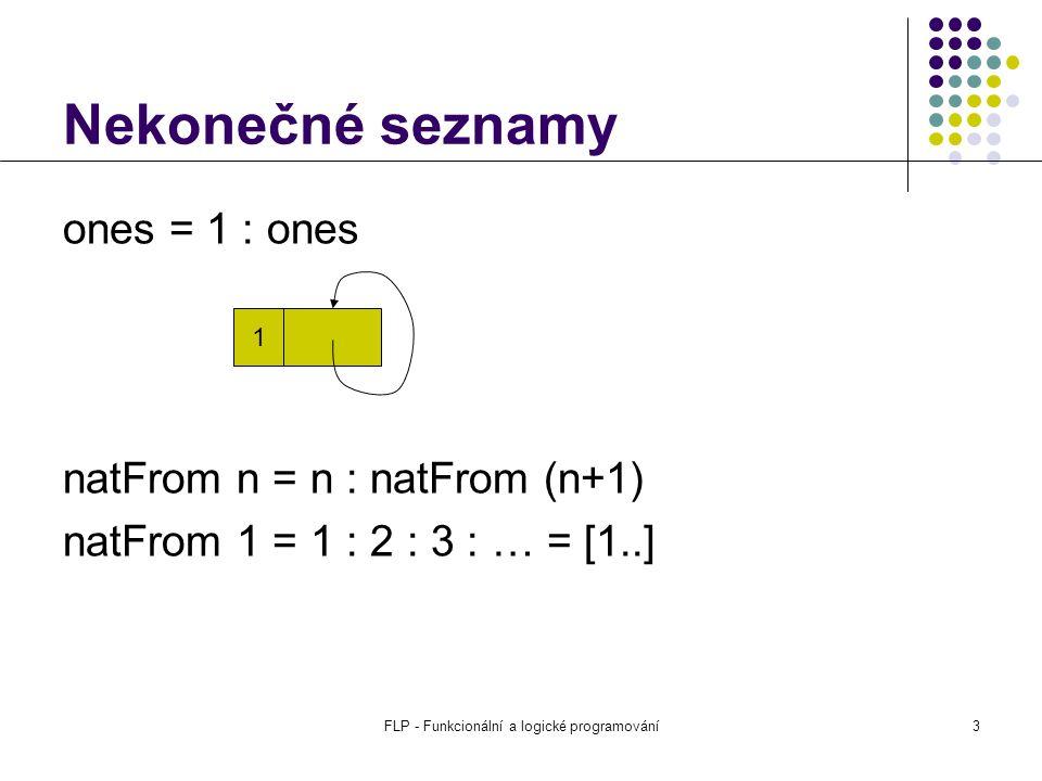 FLP - Funkcionální a logické programování4 Funkce pro seznamy Přístup k prvkům seznamu head [1,2,3] = 1 tail [1,2,3] = [2,3] last [1,2,3] = 3 init [1,2,3] = [1,2] [1,2,3] !.