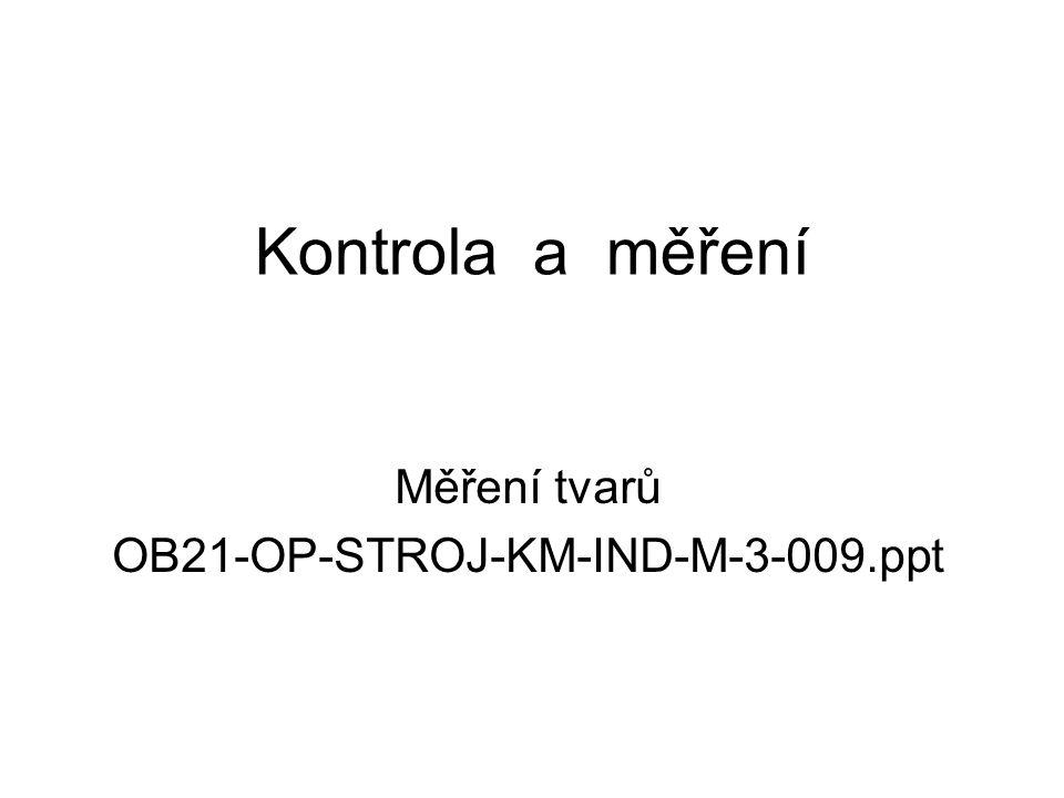 Kontrola a měření Měření tvarů OB21-OP-STROJ-KM-IND-M-3-009.ppt
