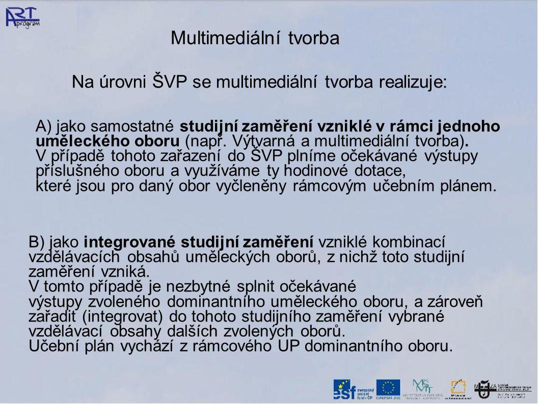 Na úrovni ŠVP se multimediální tvorba realizuje: A) jako samostatné studijní zaměření vzniklé v rámci jednoho uměleckého oboru (např.