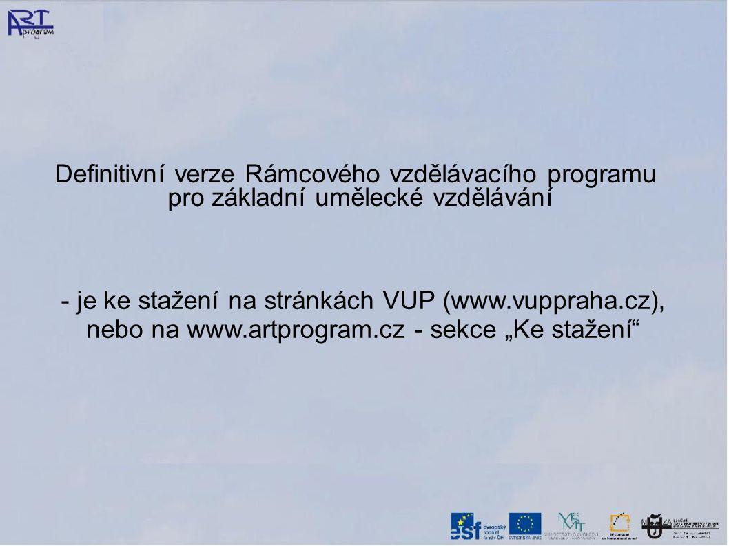 """- je ke stažení na stránkách VUP (www.vuppraha.cz), nebo na www.artprogram.cz - sekce """"Ke stažení Definitivní verze Rámcového vzdělávacího programu pro základní umělecké vzdělávání"""