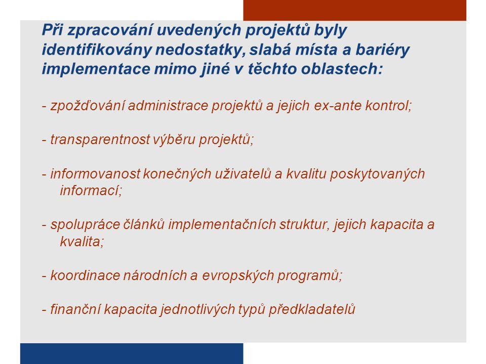 Při zpracování uvedených projektů byly identifikovány nedostatky, slabá místa a bariéry implementace mimo jiné v těchto oblastech: - zpožďování administrace projektů a jejich ex-ante kontrol; - transparentnost výběru projektů; - informovanost konečných uživatelů a kvalitu poskytovaných informací; - spolupráce článků implementačních struktur, jejich kapacita a kvalita; - koordinace národních a evropských programů; - finanční kapacita jednotlivých typů předkladatelů