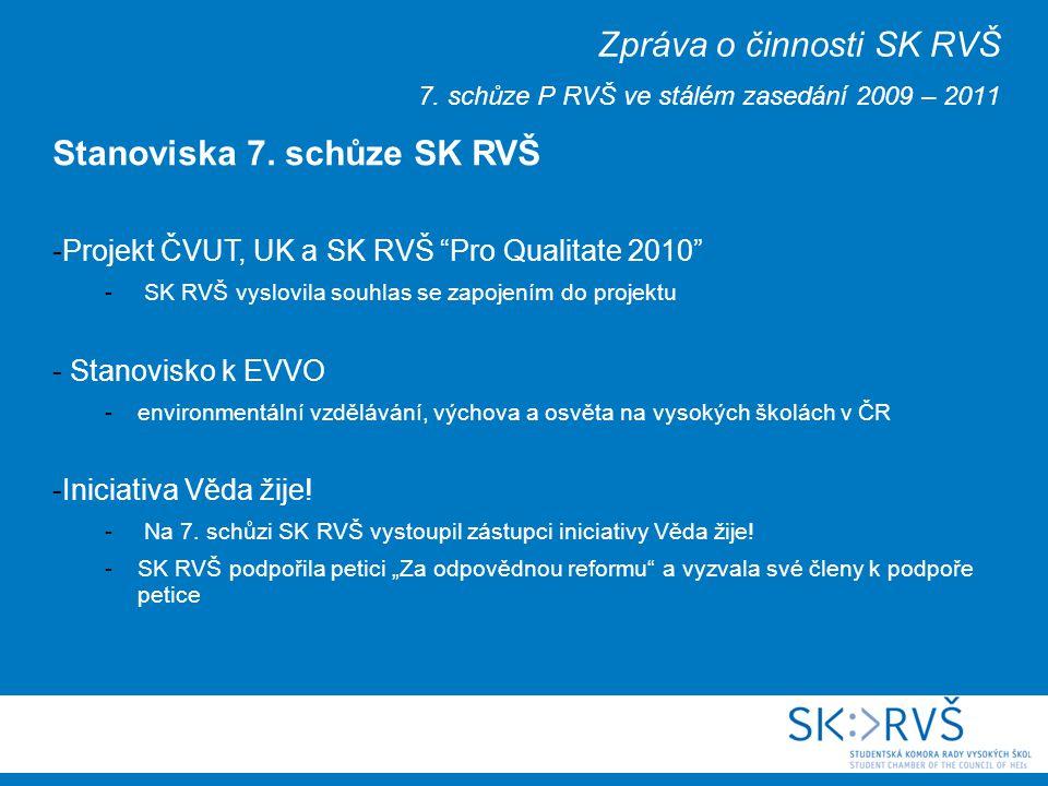 Česká studentská unie - Účast SKRVŠ na konferenci ČeSU 3.10-4.10., pořádané na půdě ČZU - Netransparentnost celé akce, neprofesionální, zmatečná příprava - Na popud SKRVŠ nebyla zřízena formální organizace, setkávání budou probíhat formou pořádání konferencí - SK RVŠ plně podporuje setkávání a výměnu informací, zkušeností mezi studentskými organizacemi v ČR Zpráva o činnosti SK RVŠ 7.